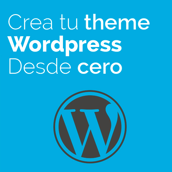 Como crear un theme de Wordpress desde 0